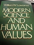 Modern Science and Human Values, Lowrance, William W., 0195042115