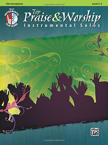 Top Praise & Worship Instrumental Solos: Alto Sax (Book & CD) (Instrumental Solo Series) Saxophone Worship Music