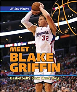 Meet blake griffin basketballs slam dunk king all star players meet blake griffin basketballs slam dunk king all star players ethan edwards 9781477729137 amazon books m4hsunfo