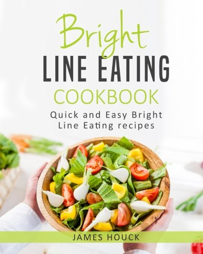 Bright Line Eating: Bright Line Eating Cookbook: Quick and Easy Bright Line Eating Recipes