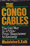 Congo Cables: The Cold War in Africa--From Eisenhower to Kennedy