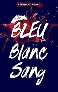 La trilogie Bleu Blanc Sang, tome 1 : Bleu par Bertrand Puard