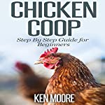 Chicken Coop Step-by-Step Guide for Beginners | Ken Moore