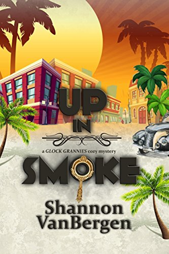 Up in Smoke (Glock Grannies Cozy Mystery Book 1) by [VanBergen, Shannon]