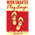 Work Smarter, Play Longer (A Daily Actions Guide): 33 Strategies to Boost Your Productivity