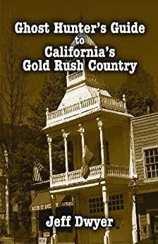 Ghost Hunter's Guide to California's Gold Rush Country by [Dwyer, Jeff]