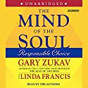 The Mind of the Soul: Responsible Choice Audiobook by Gary Zukav Narrated by Gary Zukav
