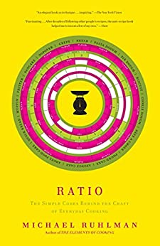 Ratio: The Simple Codes Behind the Craft of Everyday Cooking by [Ruhlman, Michael]