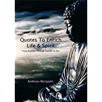Quotes To Enrich Life & Spirit - From Buddha through Gandhi to Zen