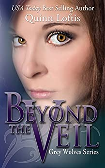 Beyond the Veil, Book 5 The Grey Wolves Series by [Loftis, Quinn]