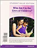 Who Am I in the Lives of Children? an Introduction to Early Childhood Education, Student Value Edition Plus NEW MyEducationLab with Pearson EText -- Access Card Package, Feeney, Stephanie and Moravcik, Eva, 0132893754