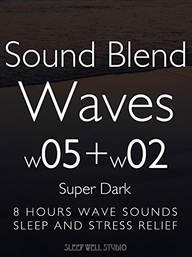 Sound Blend Waves w05+w02 Super Dark 8 hours wave sounds Sleep and Stress Relief