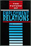 The Future of Employment Relations, Beaumont, Phil B., 0803974736