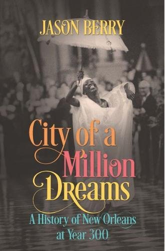 Download City of a Million Dreams: A History of New Orleans at Year 300 ebook