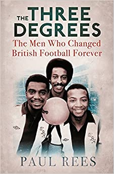 Book The Three Degrees: The Men Who Changed British Football Forever by Rees, Paul (2014)