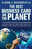 The Best Business Card On The Planet: The Ultimate Strategy For Dominating a Market and Getting More People To Discover You, Hire You, and Refer You by Bob J Regnerus (1-Apr-2013) Paperback