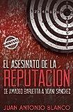 El Asesinato de la ReputacióN. de Amadeo Barletta a Yoani Sánchez, Juan Antonio Blanco, 1613700296