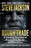 Rough Trade: A Shocking True Story of Prostitution, Murder and Redemption