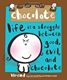 chocolate: life is a struggle between good, evil, and chocolate