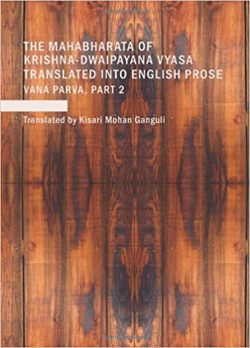 The Mahabharata of Krishna-Dwaipayana Vyasa Translated into English Prose, Vana Parva, Part 2