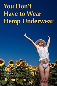 You Don't Have to Wear Hemp Underwear, Robin Pharo ...