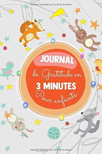 JOURNAL de gratitude en 3 MINUTES Pour enfants: Un carnet de gratitude destiné aux petits enfants pour entretenir une attitude de gratitude avec des ateliers d'écriture et de coloriage (Euphrosyne)
