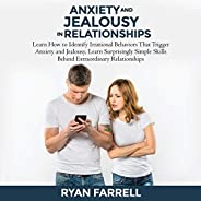Anxiety and Jealousy in Relationships: Learn How to Identify Irrational Behaviors That Trigger Anxiety and Jea