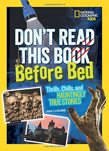 Don't Read This Book Before Bed: Thrills, Chills, and Hauntingly True Stories (Stories & Poems)