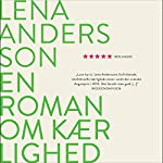 En roman om kærlighed (En roman om kærlighed 1) | Lena Andersson