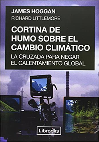 Cortina de humo sobre el cambio climático: James / Littlemore, Richard Hoggan: 9788494574320: Amazon.com: Books