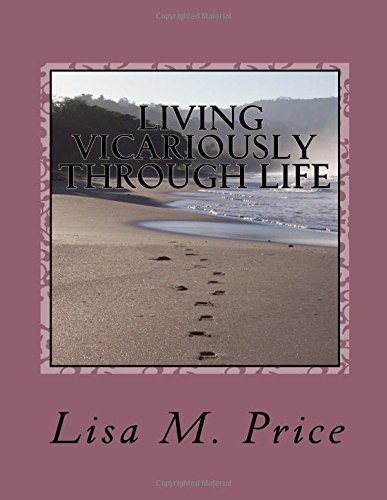Living Vicariously Through Life.: Learning Through All Experiences.