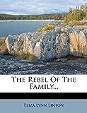 The Rebel of the Family, Eliza Lynn Linton, 1276537425