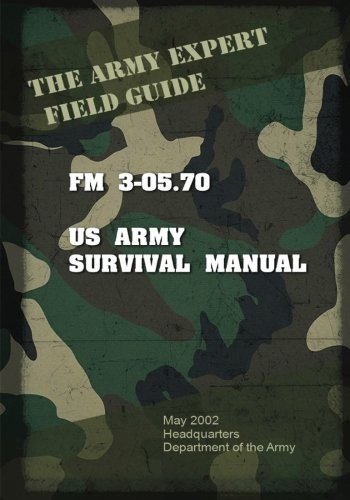 Field Manual FM 3-05.70 US Army Survival Guide
