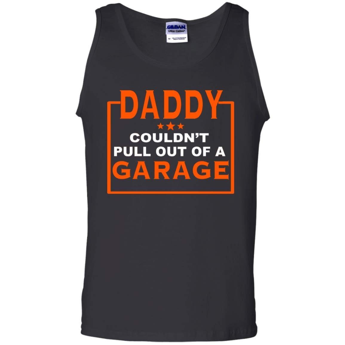 Teely Shop Mens Daddy Couldnt Pull Out of A Garage:G220 Gildan 100/% Cotton Tank Top