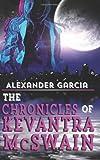 The Chronicles of Kevantra Mcswain, Alexander Garcia, 1489533702