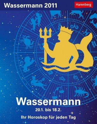 Sternzeichenkalender Wassermann 2011: Ihr Horoskop für jeden Tag 20. Januar bis 17. Februar