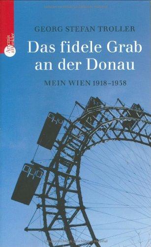 Das fidele Grab an der Donau: Mein Wien 1918-1938