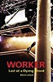 Worker: Last of a Dying Breed
