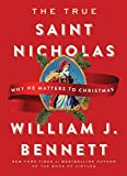 Book cover from The True Saint Nicholas: Why He Matters to Christmas by William J. Bennett