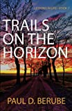 Trails on the Horizon, Paul D. Berube, 1630041661