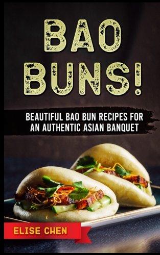 (Bao Buns!: Beautiful Bao Bun Recipes For An Authentic Asian Banquet)