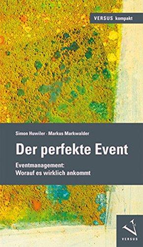 Der perfekte Event: Eventmanagement: Worauf es wirklich ankommt (VERSUS kompakt) Taschenbuch – 2. Mai 2018 Simon Huwiler Markus Markwalder 3039092294 Catering