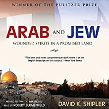 Arab and Jew: Wounded Spirits in a Promised Land, Revised Edition Audiobook by David K. Shipler Narrated by Robert Blumenfeld