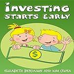 Investing Starts Early | Elizabeth Benjamin,Kim Cruea