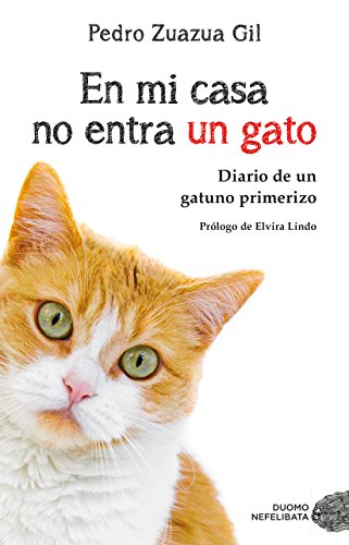 En mi casa no entra un gato: Diario de un gatuno primerizo (Spanish Edition