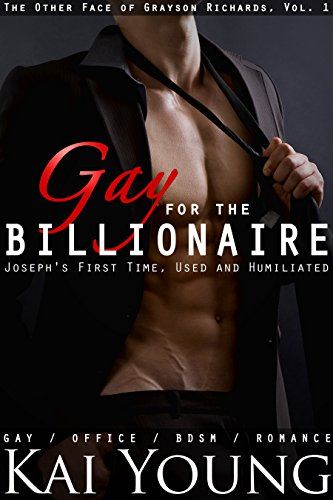 Gay for the Billionaire: Joseph's First Time, Used and Humiliated (Gay Office BDSM Romance) (The Other Face of Grayson Richards Book 1)