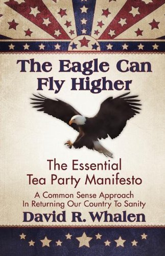 (The Eagle Can Fly Higher: The Essential Tea Party Manifesto by David R. Whalen)