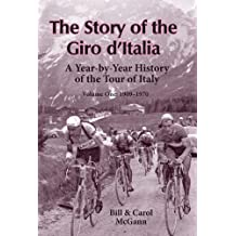 The Story of the Giro d'Italia: A Year-by-Year History of the Tour of Italy (1909-1970)