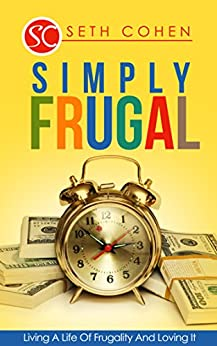 Simply Frugal: Living A Life Of Frugality And Loving It by [Cohen, Seth]