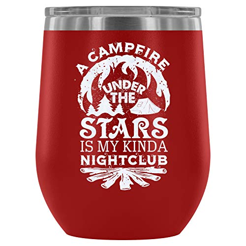 Steel Stemless Wine Glass Tumbler, Camper Vacuum Insulated Wine Tumbler, A Campfire Under The Stars Is My Kinda Nightclub Wine Tumbler (Wine Tumbler 12Oz - Red)